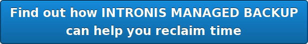 Find out how INTRONIS MANAGED BACKUP   can help you reclaim time
