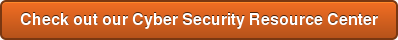 Check out our Cyber Security Resource Center