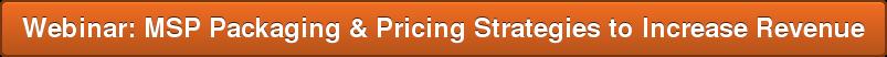 Webinar: MSP Packaging & Pricing Strategies to Increase Revenue