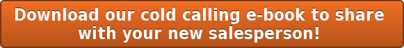 Download our cold calling e-book to share  with your new salesperson!