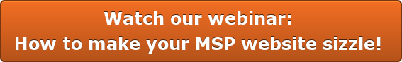 Watch our webinar:  How to make your MSP website sizzle!