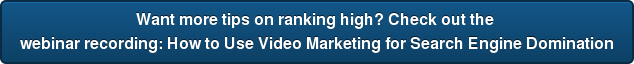 Want more tips on ranking high? Check out the  webinar recording: How to Use Video Marketing for Search Engine Domination