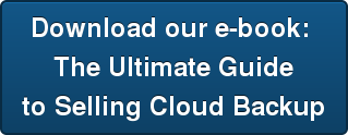 Download our e-book:  The Ultimate Guide  to Selling Cloud Backup