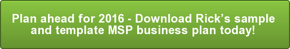 Plan ahead for 2016 - Download Rick's sample  and template MSP business plan today!