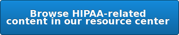 Browse HIPAA-related  content in our resource center