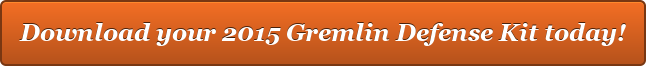 Download your 2015 Gremlin Defense Kit today!