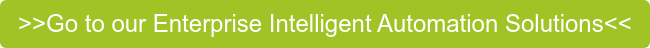 >>Go to our Enterprise Intelligent Automation Solutions<<