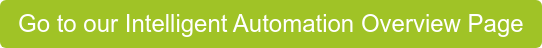 Go to our Intelligent Automation Overview Page