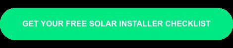 GET YOUR FREE SOLAR INSTALLER CHECKLIST