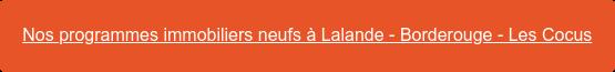 Nos programmes immobiliers neufs à Lalande - Borderouge - Les Cocus
