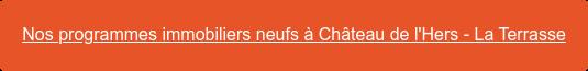 Nos programmes immobiliers neufs à Château de l'Hers - La Terrasse