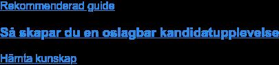 Rekommenderad guide  Så skapar du en oslagbar kandidatupplevelse Hämta kunskap
