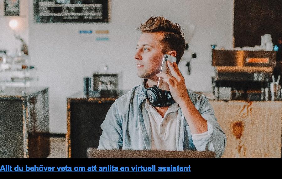 Allt du behöver veta om att anlita en virtuell assistent