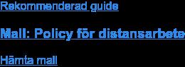 Rekommenderad guide  Mall: Policy för distansarbete Hämta mall