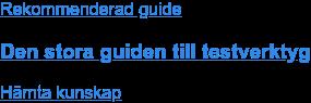 Rekommenderad guide  Den stora guiden till testverktyg Hämta guide