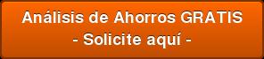 Solicite Análisis de Ahorros GRATIS - CLICKEA AQUÍ -