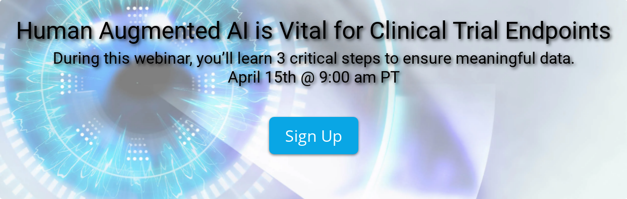 Human Augmented AI is Vital for Clinical Trial Endpoints During this webinar,  you'll learn 3 critical steps to ensure meaningful data. April 15th @ 9:00 am PT Sign Up