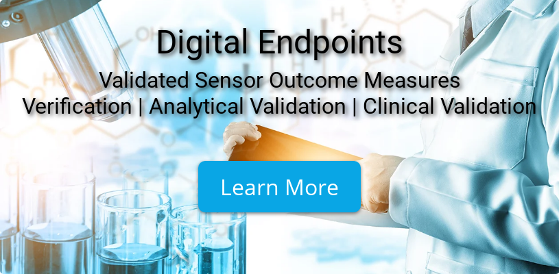 Digital Endpoints Validated Sensor Outcome Measures Verification | Analytical Validation | Clinical Validation Learn More