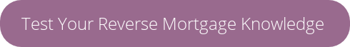 Test Your Reverse Mortgage Knowledge
