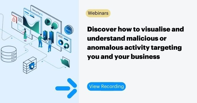Discover how to visualise and understand malicious or anomalous activity targeting you and your business
