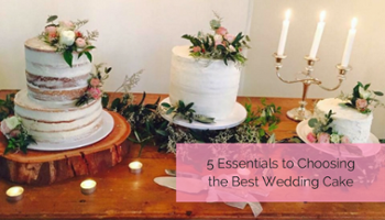 5 essentials to choosing the best wedding cake