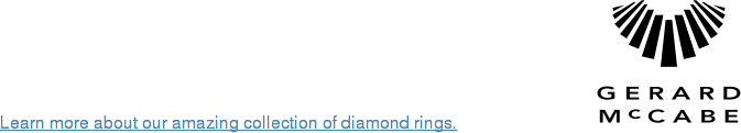 Learn more about our amazing collection of diamond rings.