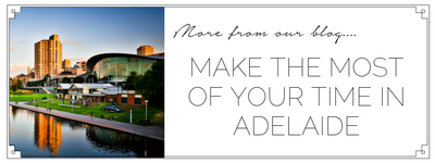 how to make the most of your time in adelaide