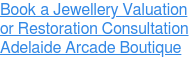 Book a Jewellery Valuation  or Restoration Consultation  Adelaide Arcade Boutique