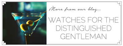 7 Watches for the Distinguished Gentleman