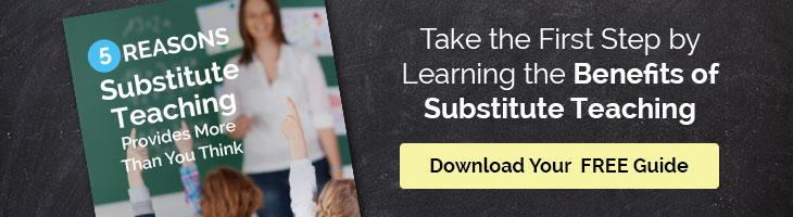 Take the First Step by Learning the Benefits of Substitute Teaching. Download Your FREE Guide.