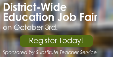 District-Wide Education Job Fair. Register Today! Sponsored by Substitute Teacher Service.