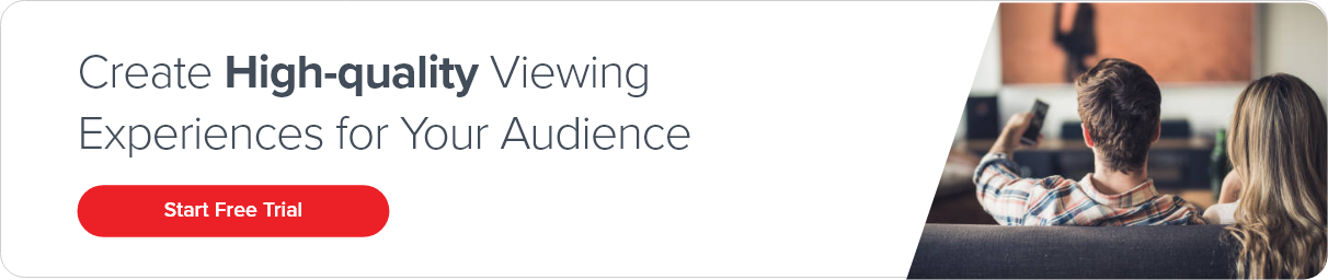 Create High-quality Viewing Experiences for Your Audience