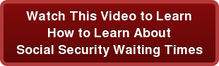 Watch This Video to Learn  How to Learn About  Social Security Waiting Times