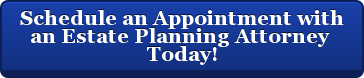 Schedule an Appointment with  an Estate Planning Attorney   Today!