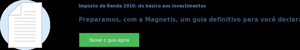 Imposto de Renda 2016: do básico aos investimentos  Preparamos, com a Magnetis, um guia definitivo para você declarar IRPF 2016 Baixar o guia agora