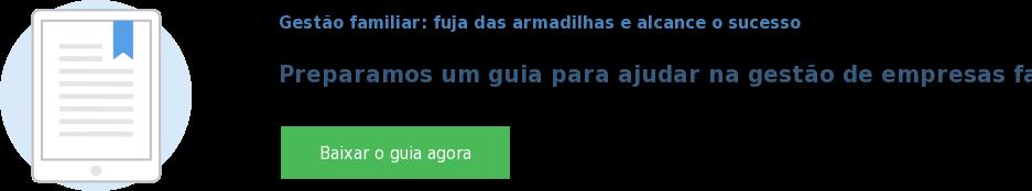 Gestão familiar: fuja das armadilhas e alcance o sucesso  Preparamos um guia para ajudar na gestão de empresas familiares Baixar o guia agora