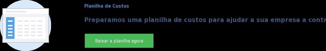Planilha de Custos  Preparamos uma planilha de custos para ajudar a sua empresa a controlar os  gastos Baixar a planilha agora