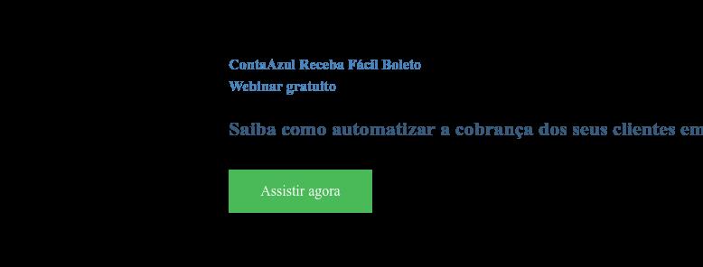 ContaAzul Receba Fácil Boleto Webinar gratuito  Saiba como automatizar a cobrança dos seus clientes em um curso online  exclusivo Assistir agora