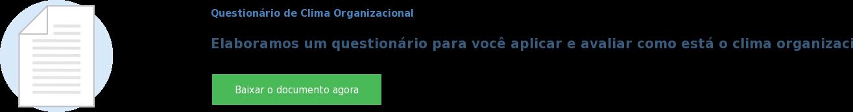 Questionário de Clima Organizacional  Elaboramos um questionário para você aplicar e avaliar como está o clima  organizacional da sua empresa Baixar o documento agora