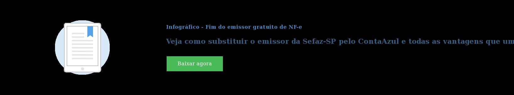 Infográfico - Fim do emissor gratuito de NF-e  Veja como substituir o emissor da Sefaz-SP pelo ContaAzul e todas as vantagens  que um sistema online oferece Baixar agora