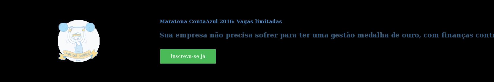 Maratona ContaAzul 2016: Vagas limitadas  Sua empresa não precisa sofrer para ter uma gestão medalha de ouro, com  finanças controladas e mais faturamento. Inscreva-se já