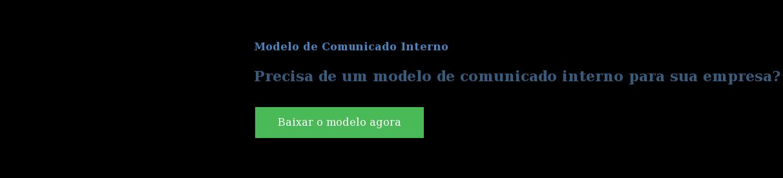 Modelo de Comunicado Interno  Precisa de um modelo de comunicado interno para sua empresa? Baixe 2 modelos  em 1 arquivo. Baixar o modelo agora