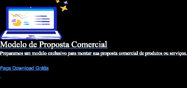 Modelo de Proposta Comercial  Preparamos um modelo exclusivo para montar sua proposta comercial de produtos  ou serviços. Faça Download Grátis