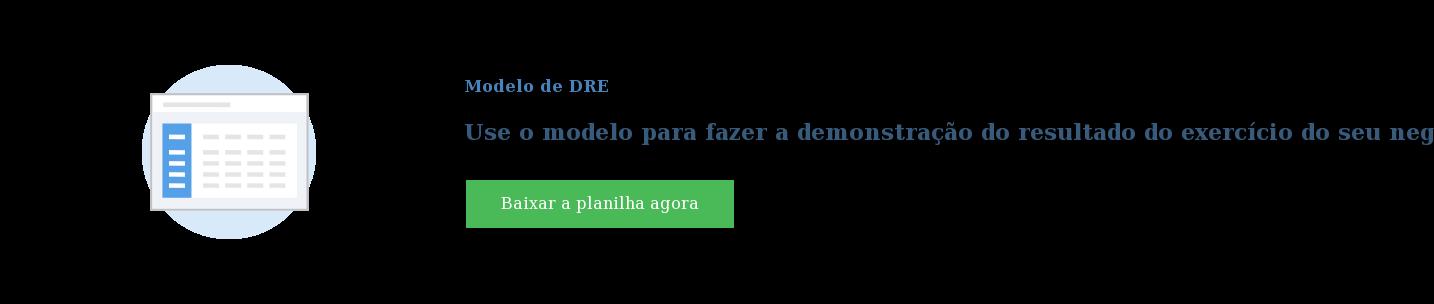 Modelo de DRE  Use o modelo para fazer a demonstração do resultado do exercício do seu  negócio durante o ano Baixar a planilha agora