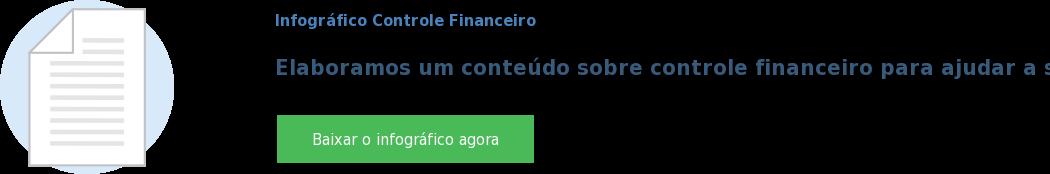 Infográfico Controle Financeiro  Elaboramos um conteúdo sobre controle financeiro para ajudar a sua empresa Baixar o infográfico agora
