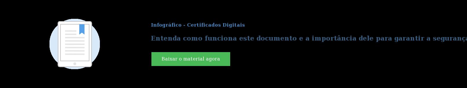Infográfico - Certificados Digitais  Entenda como funciona este documento e a importância dele para garantir a  segurança nas operações online. Baixar o material agora