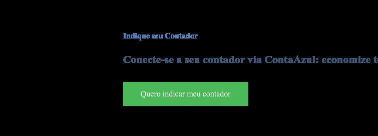 Indique seu Contador  Conecte-se a seu contador via ContaAzul: economize tempo e dinheiro na gestão Quero indicar meu contador