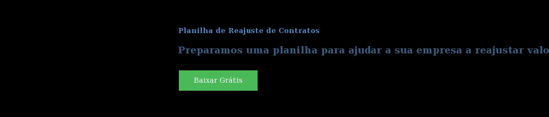 Planilha de Reajuste de Contratos  Preparamos uma planilha para ajudar a sua empresa a reajustar valores com base  em critérios claros Baixar Grátis