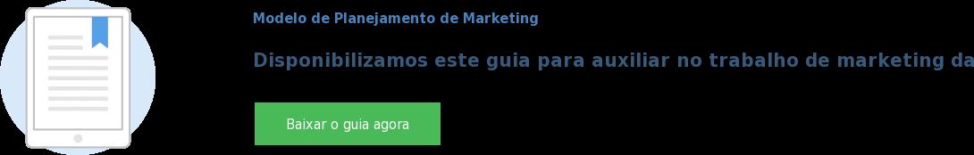 Modelo de Planejamento de Marketing  Disponibilizamos este guia para auxiliar no trabalho de marketing da sua  empresa Baixar o guia agora