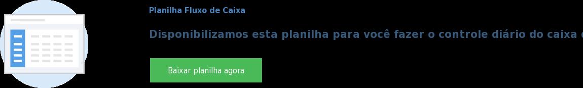 Planilha Fluxo de Caixa  Disponibilizamos esta planilha para você fazer o controle diário do caixa da  sua empresa Baixar planilha agora